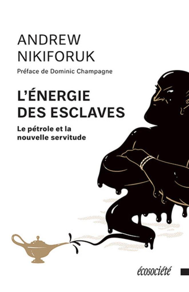 L'énergie des esclaves : le pétrole et la nouvelle servitude Couverture du livre