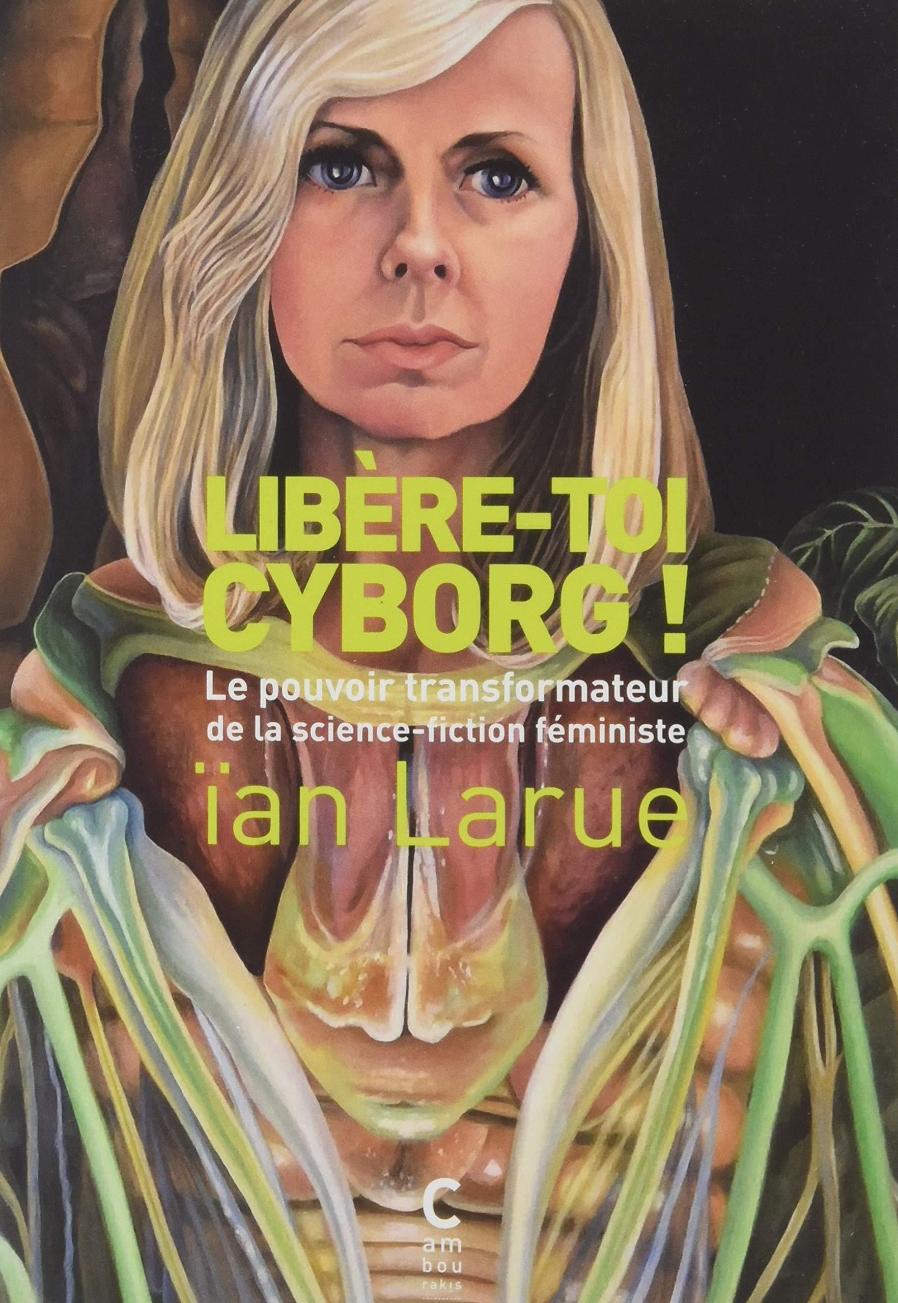 Libère-toi cyborg ! Le Pouvoir transformateur de la science-fiction féministe Couverture du livre